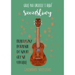 Książka - Graj na ukulele i bądź szczęśliwy